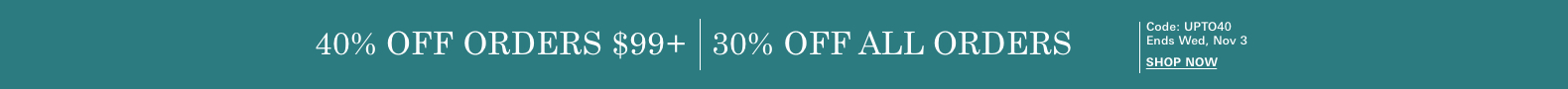 40% off orders $99+ | 30% off all orders, code: UPTO40, Ends Wed, Nov 3